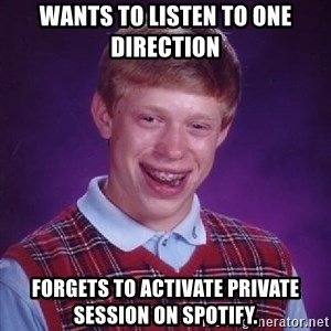 Bad Luck Brian - Wants to listen to one direction Forgets to activate private session on spotify.