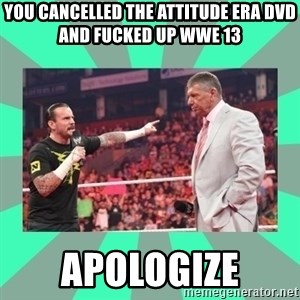 CM Punk Apologize! - YOU CANCELLED THE ATTITUDE ERA DVD AND FUCKED UP WWE 13 APOLOGIZE
