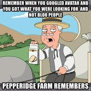 Pepperidge farm remember - Remember when you Googled avatar and you got what you were looking for  and not bloo people Pepperidge Farm Remembers