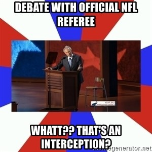 Invisible Obama - Debate with OFFICIAL NFL REFEREE WHATT?? THAT's an INTERCEPTION?
