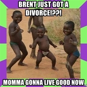 african kids dancing - brent just got a divorce!??! momma gonna live good now