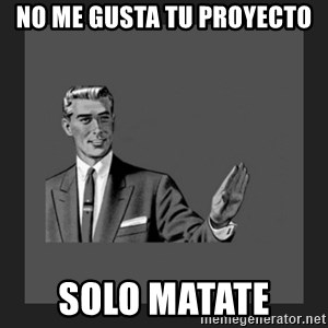 kill yourself guy blank - no me gusta tu proyecto  solo matate