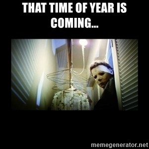 Michael Myers - That time of year is coming...