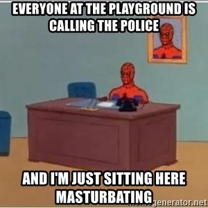 Spiderman Desk - everyone at the playground is calling the police and i'm just sitting here masturbating