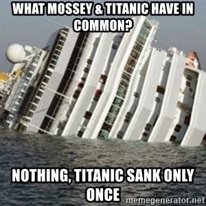 Sunk Cruise Ship - what mossey & titanic have in common? nothing, titanic sank only once
