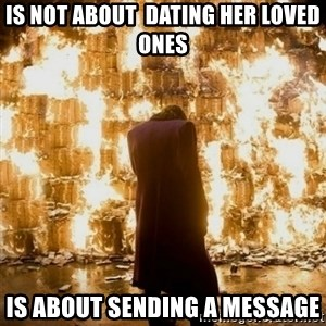 Sending a Message - is not about  dating her loved ones is about sending a message