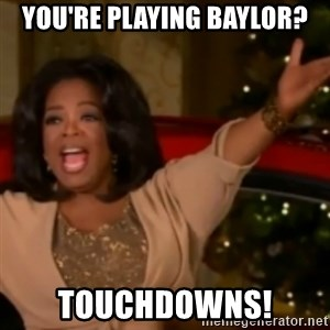 The Giving Oprah - You're playing baylor? touchdowns!