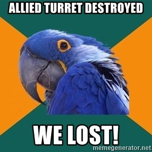 Paranoid Parrot - allied turret destroyed WE LOST!