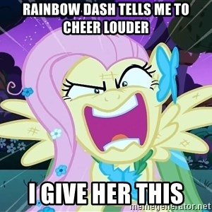 angry-fluttershy - Rainbow Dash tells me to cheer louder I give her this