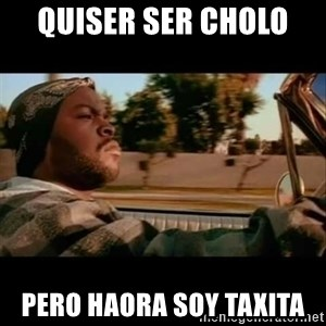 Ice Cube- Today was a Good day - quiser ser cholo  pero haora soy taxita