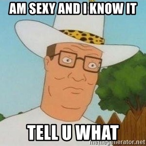 Hank Hill - am sexy and i know it tell u what