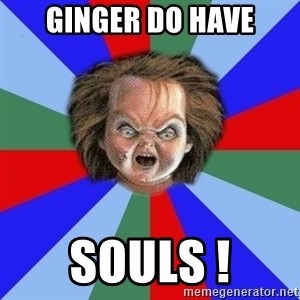 Chucky - Ginger do have souls !