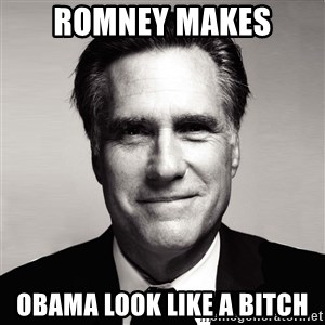 RomneyMakes.com - romney makes obama look like a bitch