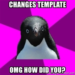 Socially Average Penguin - changes template omg how did you?