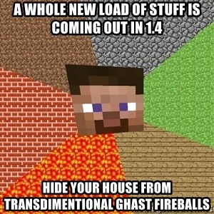 Minecraft Guy - a whole new load of stuff is coming out in 1.4 hide your house from transdimentional ghast fireballs