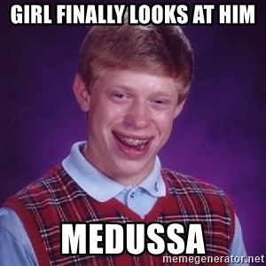 Bad Luck Brian - Girl finally looks at him medussa