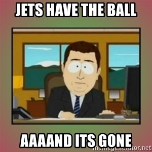 aaaand its gone - Jets have the ball Aaaand its gone