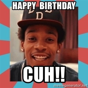 wiz khalifa - Happy  Birthday Cuh!!