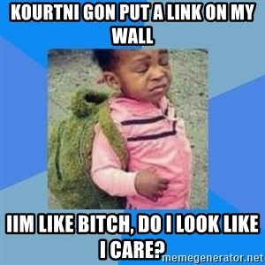 Disgusted Black Girl - kourtni gon put a link on my wall iim like bitch, do i look like i care?