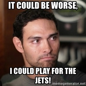 mark sanchez - It could be worse,  I could play for the Jets!