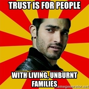 Fail Wolf - trust is for people with living, unburnt families