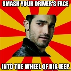 Fail Wolf - smash your driver's FACE into the wheel of his jeep