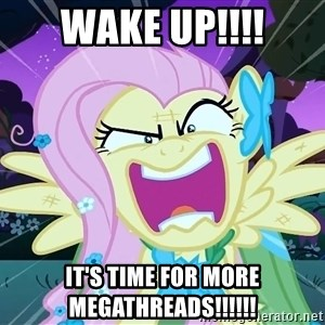 angry-fluttershy - WAKE UP!!!! IT'S TIME FOR MORE MEGATHREADS!!!!!!