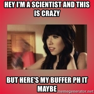 Call Me Maybe Girl - Hey I'm a scientist and this is crazy But here's my buffer pH it maybe