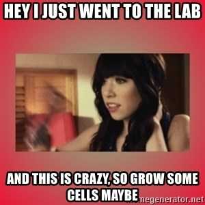 Call Me Maybe Girl - Hey i just went to the lab and this is crazy, so grow some cells maybe