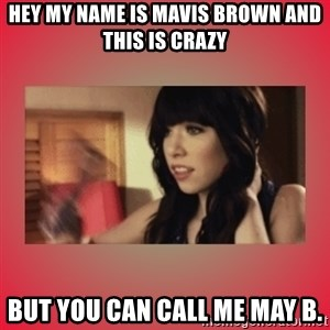 Call Me Maybe Girl - Hey my name is mavis brown and this is crazy but you can call me May B.