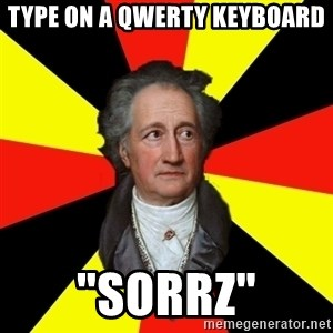 "Germany pls - Type on a qwerty keyboard ""sorrz"""