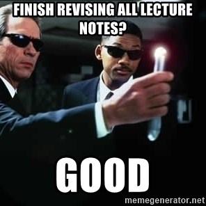 NEUTRALIZER MIB - Finish revising all lecture notes? Good
