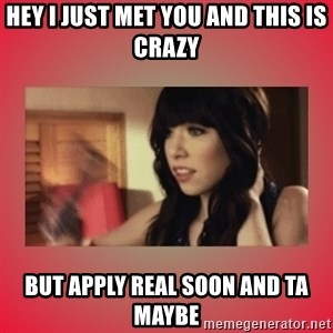 Call Me Maybe Girl - Hey I just met you and this is crazy but apply real soon and ta maybe