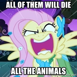 angry-fluttershy - all of them will die all the animals