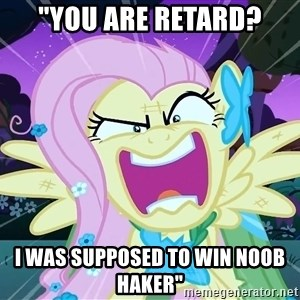 "angry-fluttershy - ""YOU ARE RETARD? I WAS SUPPOSED TO WIN NOOB HAKER"""