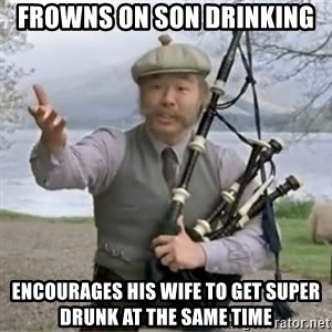 contradiction - frowns on son drinking encourages his wife to get super drunk at the same time