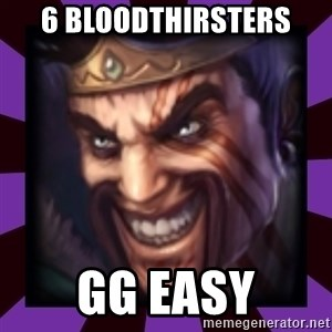 Draven - 6 bloodthirsters gg easy