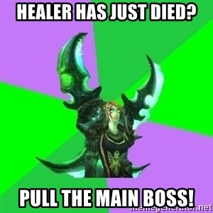 Pro WoW Player - Healer has just died? Pull the main boss!