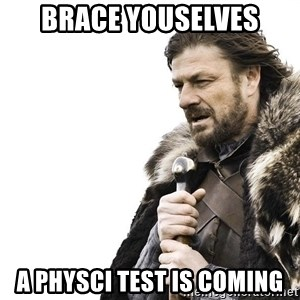 Winter is Coming - Brace youselves a physci test is coming