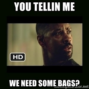 Alonzo Training Day - YOU TELLIN ME WE NEED SOME BAGS?