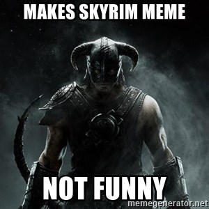 Scumbag Dovahkiin - makes skyrim meme not funny