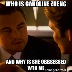 Squinting Leonardo Dicaprio - Who is caroline zheng and why is she obbsessed wth me