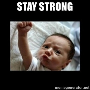 Stay strong meme - STAY STRONG
