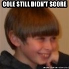 Little Kid - cole still didn't score