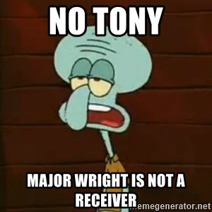 Squidward The Music Expert - No Tony Major Wright is not a receiver