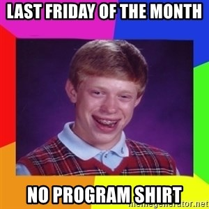 Nerd  Guy meme - LAst Friday of THe month No program shirt