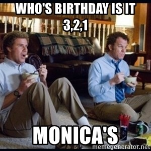 step brothers - Who's birthday is it 3,2,1 monica's