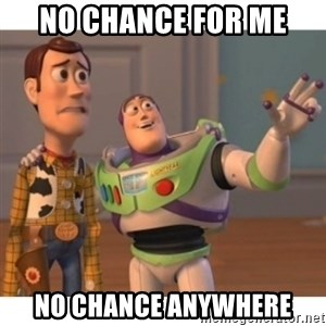 Toy story - No Chance for me no chance anywhere