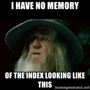 no memory gandalf - I have no memory Of the index looking like this