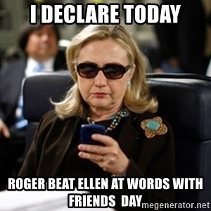 Hillary Text - I declare today roger beat ellen at words with friends  day